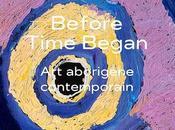"""""""Before Time Began. origines l'art aborigène contemporain"""" exposition majeure découvrir fondation Opale (Lens, Suisse) jusqu'au mars 2020"""