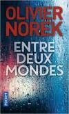 Chronique : Entre deux mondes – Olivier Norek
