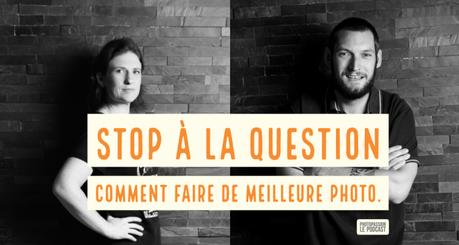 Podcast Photo – Stop à la question: comment faire de meilleures photos ?