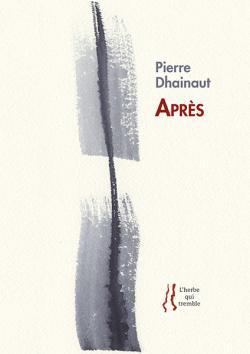Pierre Dhainaut, Après   par Sylvie Fabre G.