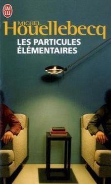 Chronique de lecture : Les Particules élémentaires de Michel Houellebecq