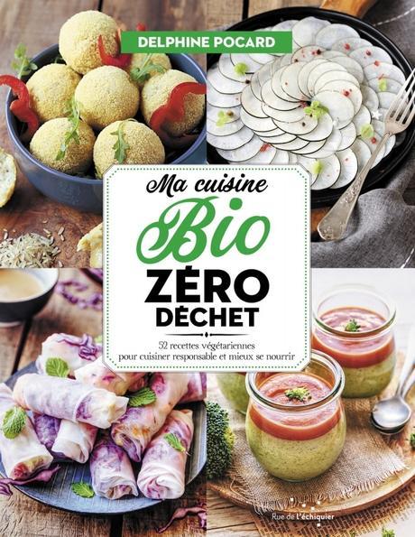 Ma cuisine Bio – Zéro Déchet. Delphine POCARD – 2019 (Cuisine)