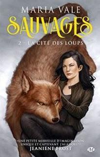 Sauvages, tome 2 : La Cité des loups de Maria Vale