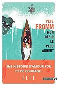 Pete Fromm – Mon désir le plus ardent ***