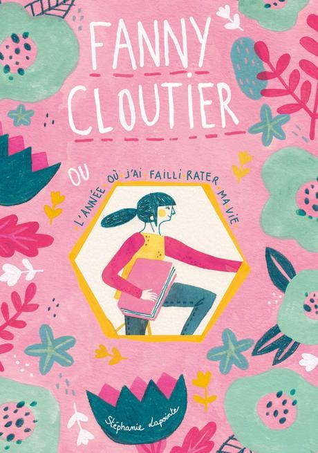 Fanny Cloutier (tome 1): L'année où j'ai failli rater ma vie, de Stéphanie Lapointe et Marianne Ferrer