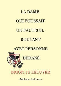 La dame qui poussait un fauteuil roulant avec personne dedans de Brigitte Lécuyer