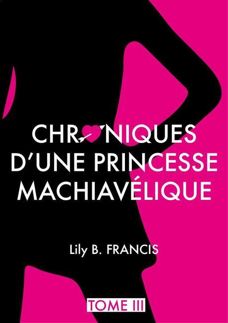Les Chroniques d'une Princesse Machiavélique, Tome 3 : Karma – Lily B.Françis