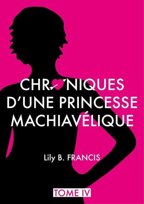 Les Chroniques d'une Princesse Machiavélique, Tome 4 : Hiraeth – Lily B.Françis