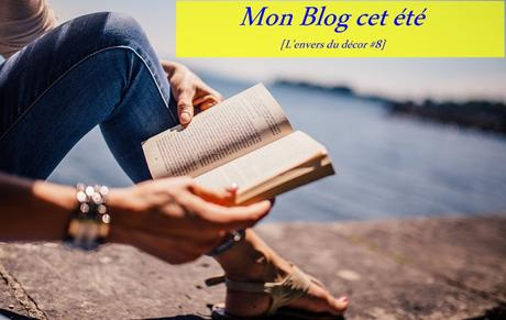 [L'envers du décor #8] Mon blog cet été