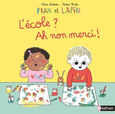 Max et Lapin T10 : L'école ? Ah ! Non merci ! de Astrid Desbordes et Pauline Martin