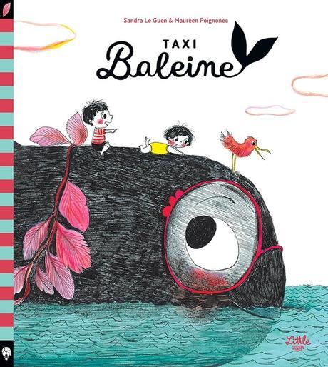Taxi Baleine. Sandra LE GUEN et Maurèen POIGNONEC – 2019 (Dès 3 ans)
