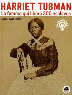 Harriet Tubman la femme qui libéra 300 esclaves d'Anouk Bloch-Henry