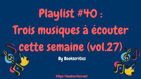 {Musique] Playlist #40 : Trois musiques à écouter cette semaine (vol.27) – @Boookscritics