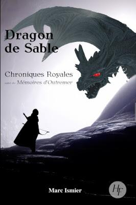 Dragon de sable, tome 2 : Chroniques Royales suivi de Mémoires d'Outremer - Marc Ismier