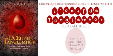 L'œuf de Tanglemhor (Chroniques des secondes heures de Tanglemhor #1) • Azaël Jhelil