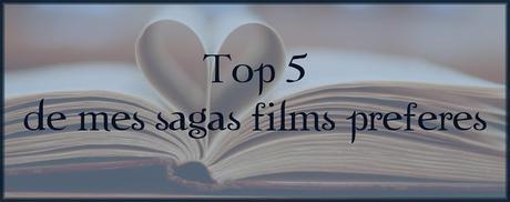 [TOP #7] Top 5 de mes Sagas films préférées