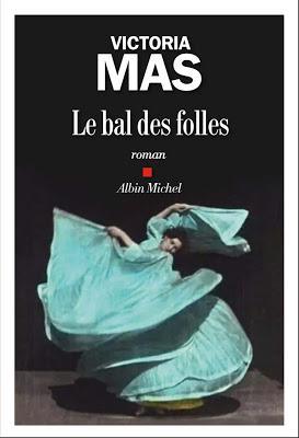 Chronique : le bal des folles - Victoria Mas (Albin Michel)