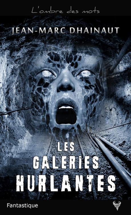 Les Galeries Hurlantes - de Jean-Marc DHAINAUT