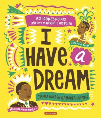 I have a Dream, 52 icônes noires qui ont marqué l'histoire [album jeunesse]