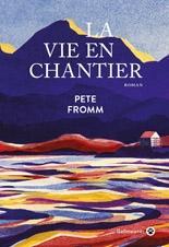 La vie en chantier - Pete Fromm