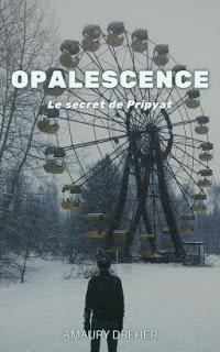 Opalescence : Le secret de Pripyat - Amaury DREHER