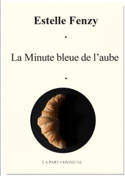 Estelle Fenzy,  La Minute bleue de l'aube    par Murielle Compère-Demarcy