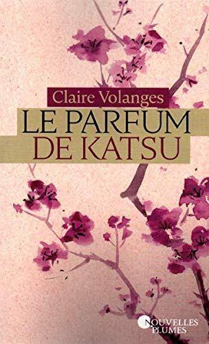 « Le parfum de Katsu » de Claire Volanges, chronique