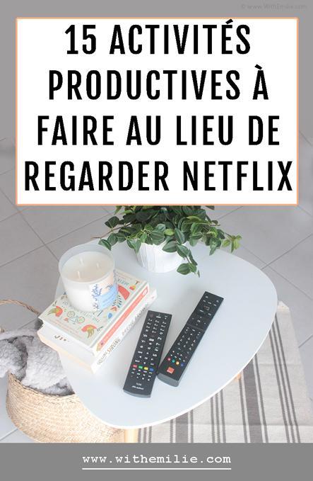 15 activités productives à faire au lieu de regarder Netflix
