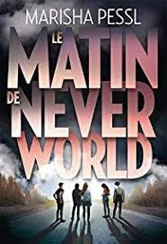 Mon avis sur : Le Matin De Never World, (Marisha Pessl)