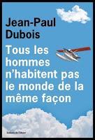 Pour Jean-Paul Dubois, tous les hommes n'habitent pas le monde de la même façon