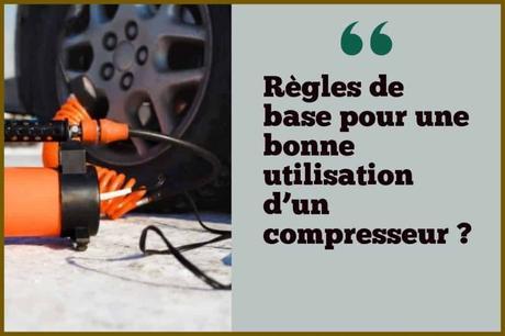 Règles de base pour une bonne utilisation  d'un compresseur