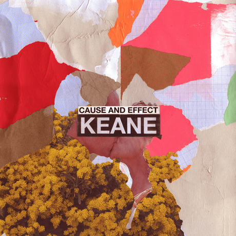 CAUSE AND EFFECT – KEANE