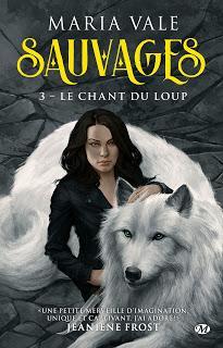 Sauvages, tome 3 : Le Chant du loup de Maria Vale