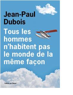 Tous les hommes n'habitent pas le monde de la même façon · Jean-Paul Dubois