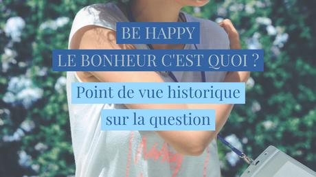 C'est quoi le bonheur ? Point de vue historique sur la question.