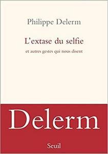 L'extase du selfie, Philippe Delerm
