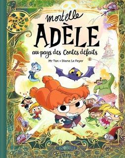 Mortelle Adèle au pays des contes défaits de Mr Tan et Diane Le Feyer