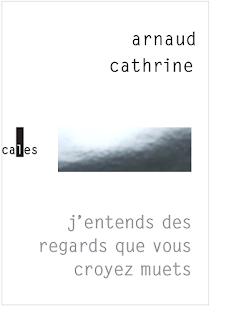J'entends des regards que vous croyez muets · Arnaud Cathrine