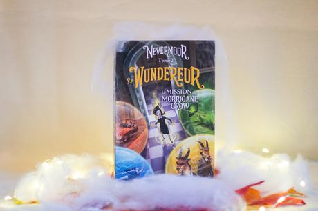 Nevermoor Tome 2 – Le Wundereur – La Mission de Morrigane Crow – Jessica Townsend