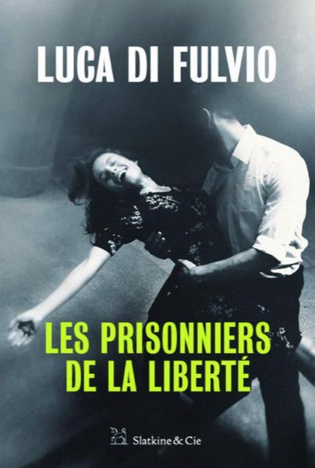 Les prisonniers de la liberté Luca Di Fulvio