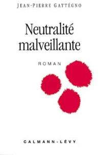 Neutralité malveillante - Jean-Pierre GATTEGNO