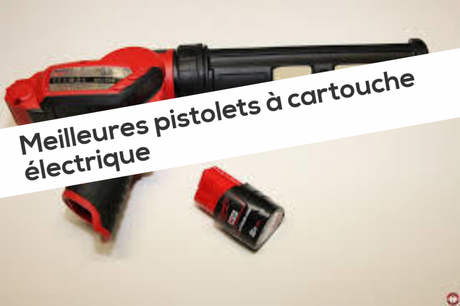 Meilleures pistolets à cartouche électrique