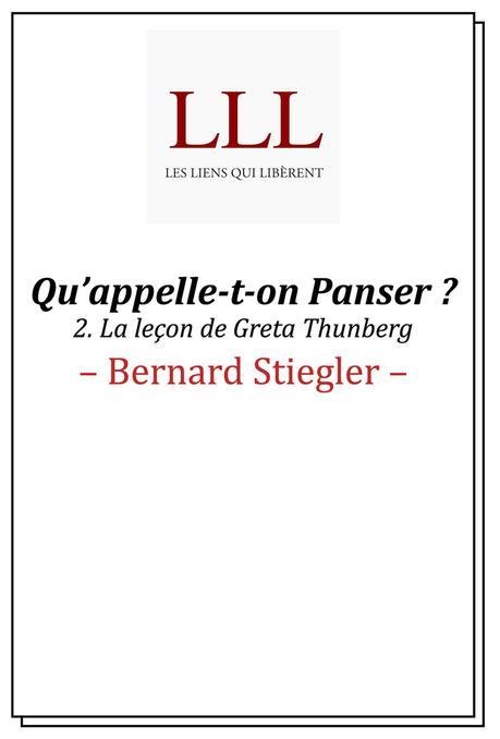 #Culture - #Livre - Qu'appelle-t-on panser ? La leçon de Greta Thunberg de Bernard Stiegler - Editions Les Liens qui Libèrent