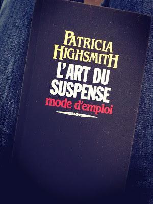 L'art du suspense : mode d'emploi par Patricia Highsmith