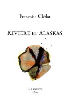 Françoise Clédat, Rivière et Alaskas par Angèle Paoli