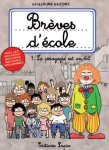 Brèves d'école, T1. La pédagogie est un art (Guedre) – Editions Lapin – 13€