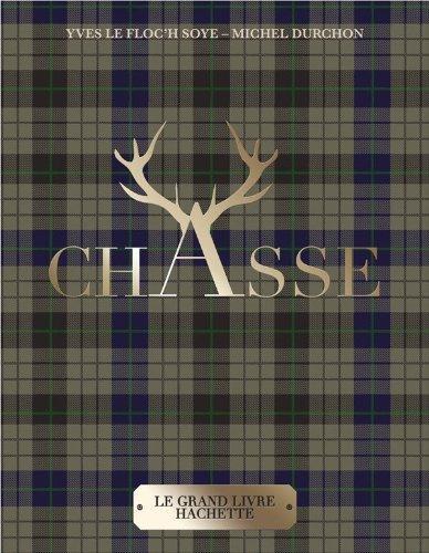 Le Grand Livre Hachette de la Chasse (Jardins / Nature / Animaux) by Michel Durchon, Yves Le Floc'h Soye