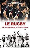 Le rugby, une histoire entre village et monde (NME.HIS.SPORT) (French Edition) by