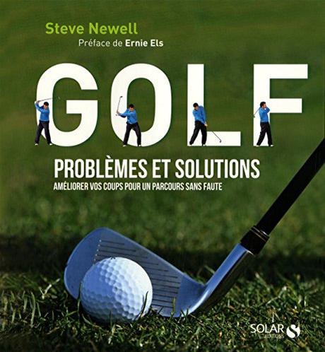 Golf - Problèmes et solutions - Améliorer vos coups pour un parcours sans faute (French Edition) by Steve Newell