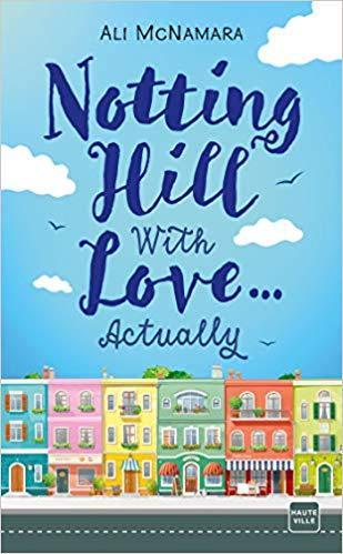 Mon coup de coeur pour Notting Hill with Love actually d'Ali McNamara